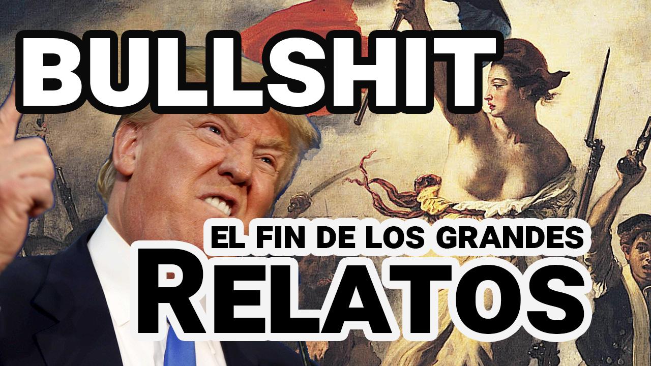 El Bullshit y el fin de los Grandes Relatos